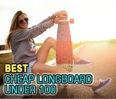 Best Cheap Longboard Below $100 with Excellent Features and Control