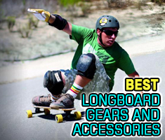 Best Longboards Gears and Accessories