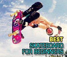 How to Choose a Best Skateboard for Beginners