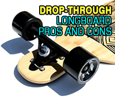 Drop-Through Longboard pros and cons