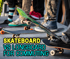 Skateboard Vs Longboard For Commuting