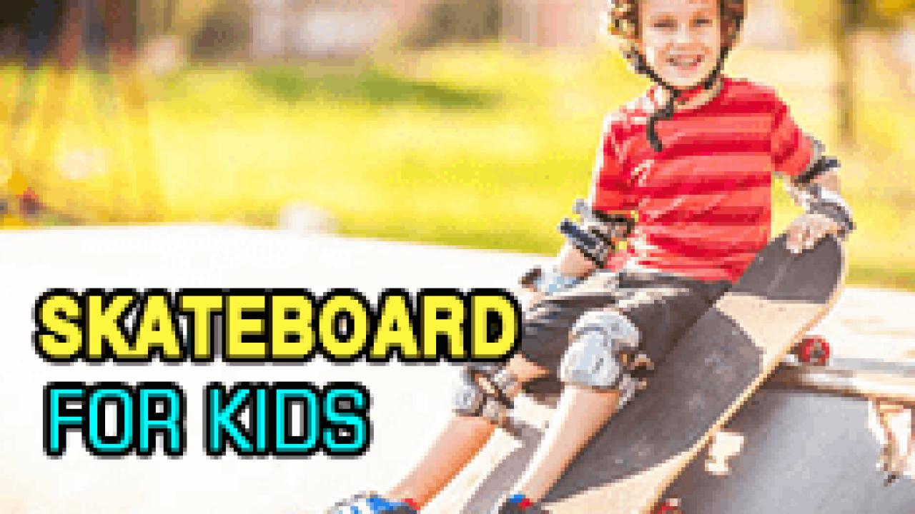 Skateboard for Kids | Best Longboards – Set Your Heart on