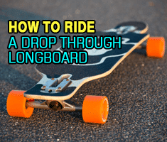 How to ride a drop through longboard