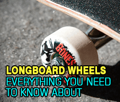 Longboard Wheels: Everything you need to know about