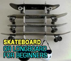 Skateboard Or Longboard For Beginners